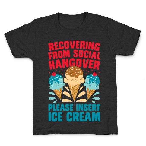Recovering From Social Hangover, Please Insert Ice Cream Kids T-Shirt