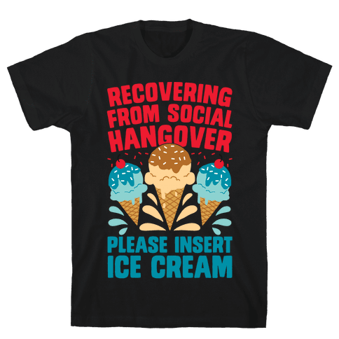 Recovering From Social Hangover, Please Insert Ice Cream Mens/Unisex T-Shirt