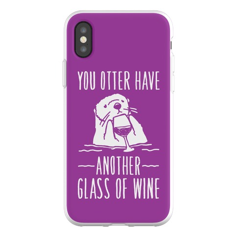 You Otter Have Another Glass of Wine Phone Flexi-Case