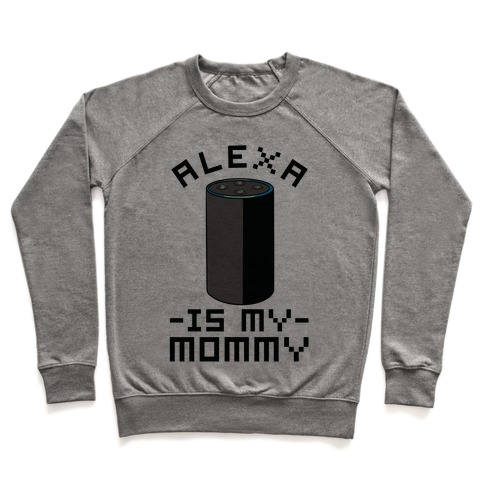 Alexa Is My Mommy Pullover