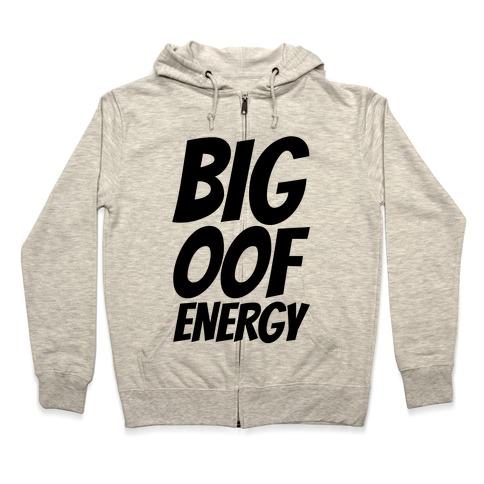 Big Oof Energy Zip Hoodie