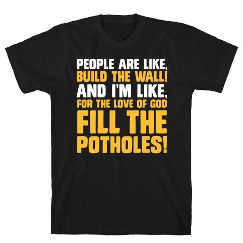 FILL THE POTHOLES T-Shirt