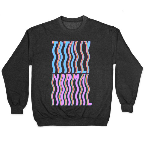 Trippy Totally Normal Pullover