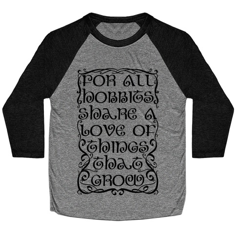 For All Hobbits Share A Love of Things That Grow Baseball Tee