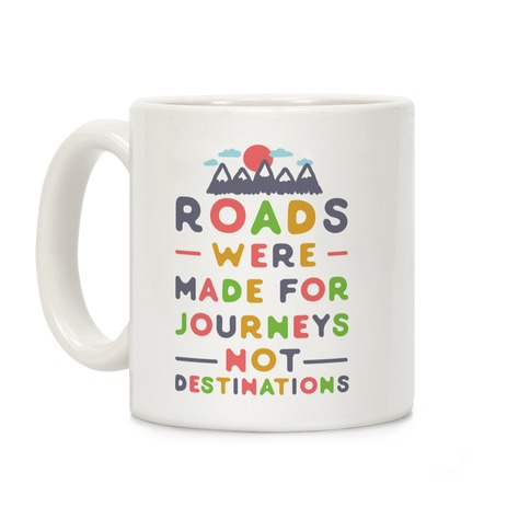 Roads Were Made For Journeys Coffee Mug