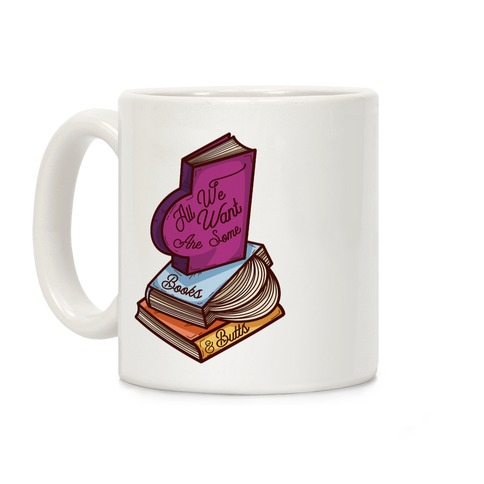 All We Want are Some Books & Butts Coffee Mug