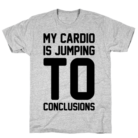 My Cardio Is Jumping To Conclusions  Mens T-Shirt