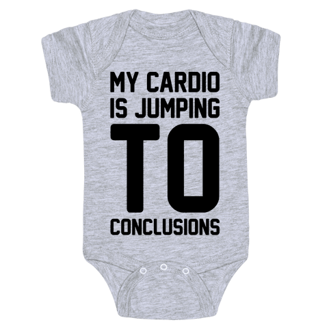 My Cardio Is Jumping To Conclusions  Baby Onesy