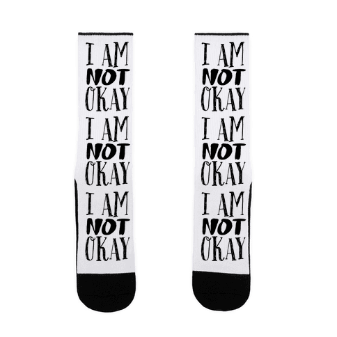 I Am NOT Okay Sock