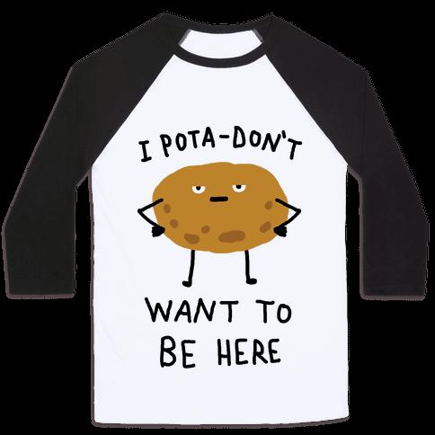 I Pota-Don't Want To Be Here Potato Baseball Tee