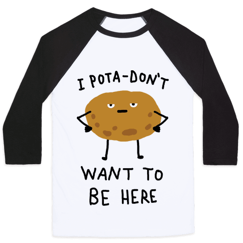 I Pota-Don't Want To Be Here Potato Baseball Tee