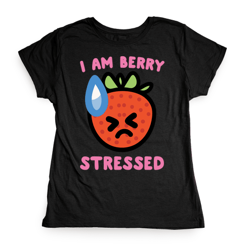 I'm Berry Stressed White Print Womens T-Shirt