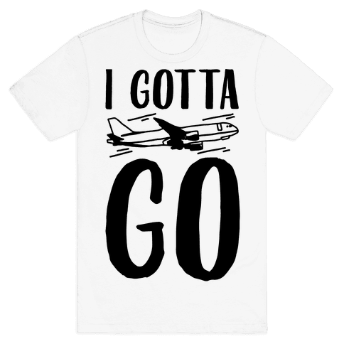 I Gotta Go  Mens T-Shirt