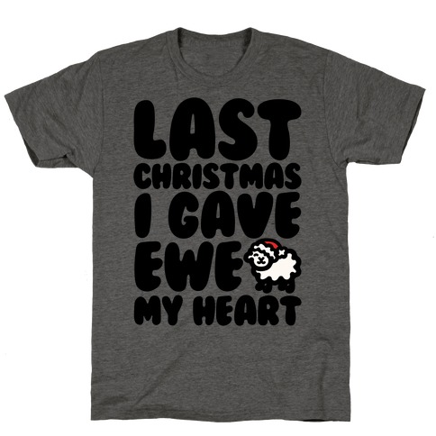 Last Christmas I Gave Ewe My Heart Parody T-Shirt
