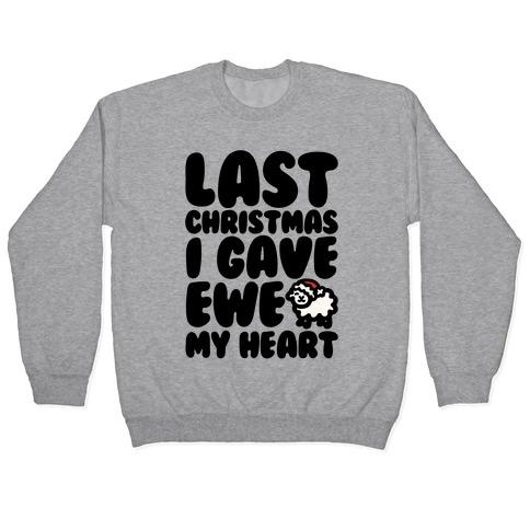 Last Christmas I Gave Ewe My Heart Parody Pullover