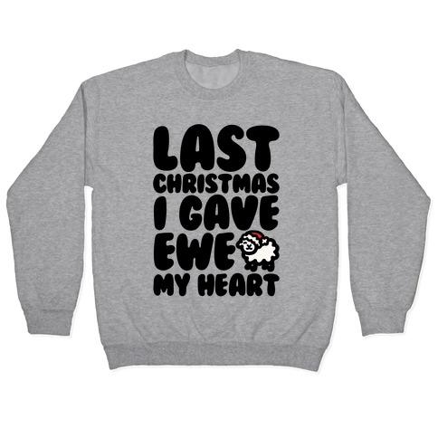 Last Christmas I Gave Ewe My Heart Parody Pullover