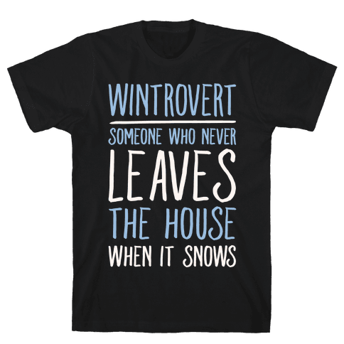 Wintrovert Someone Who Never Leaves The House When It Snows White Print Mens T-Shirt