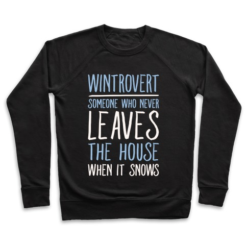 Wintrovert Someone Who Never Leaves The House When It Snows White Print Pullover