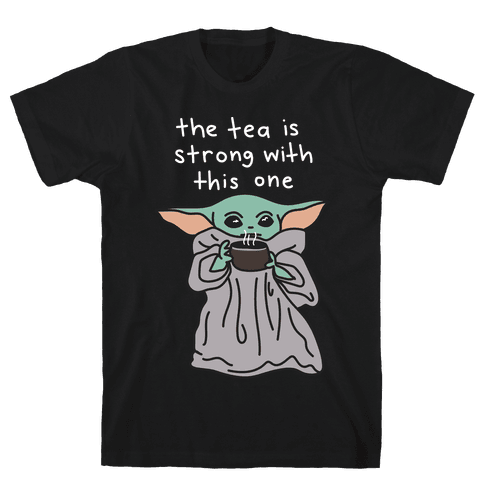 The Tea Is Strong With This One (Baby Yoda) Mens/Unisex T-Shirt