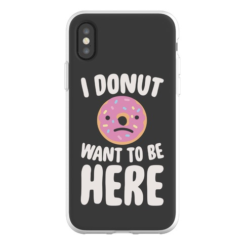 I Donut Want To Be Here Phone Flexi-Case