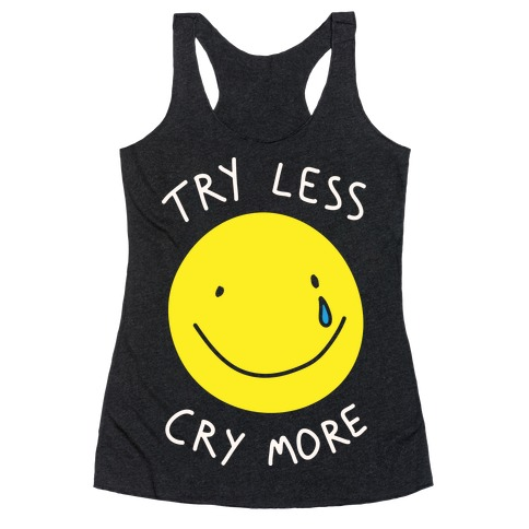 Try Less Cry More Racerback Tank Top