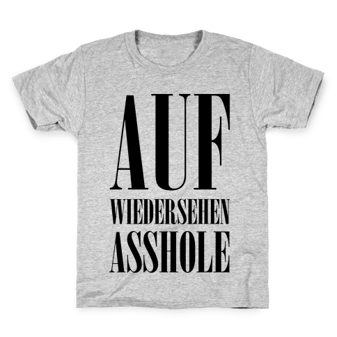 Auf Wiedersehen Asshole Kids T-Shirt
