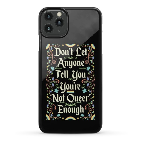 Don't Let Anyone Tell You You're Not Queer Enough Phone Case