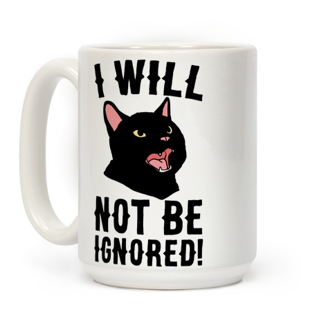 I Will Not Be Ignored Coffee Mug