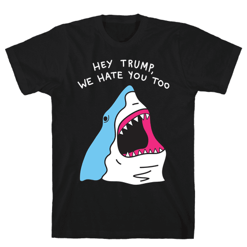 Hey Trump, We Hate You Too Mens T-Shirt