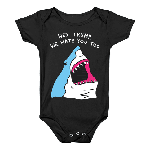 Hey Trump, We Hate You Too Baby Onesy