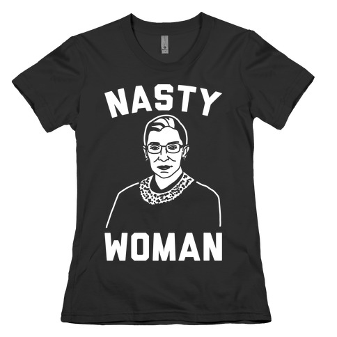 Nasty Woman RBG White Print Womens T-Shirt
