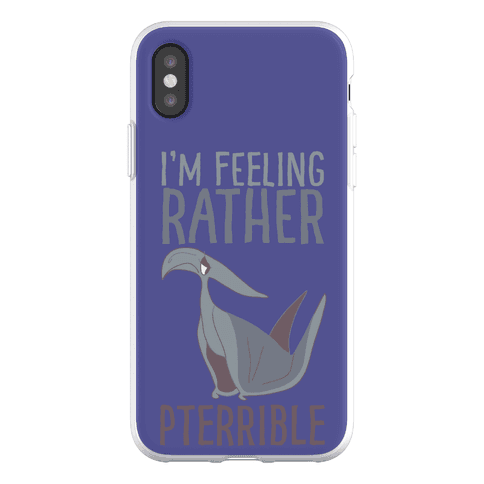 I'm Feeling Rather Pterrible Phone Flexi-Case
