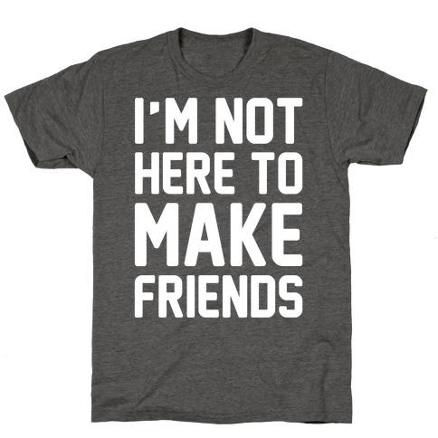 I'm Not Here To Make Friends White Print T-Shirt
