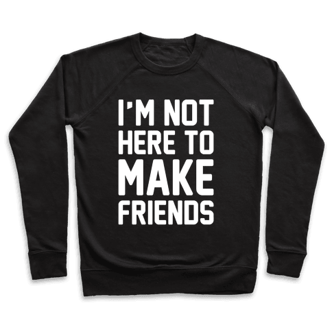 I'm Not Here To Make Friends White Print Pullover