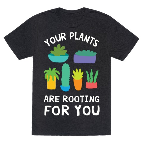 Your Plants Are Rooting For You Mens T-Shirt