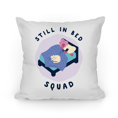 Still In Bed Squad Pillow