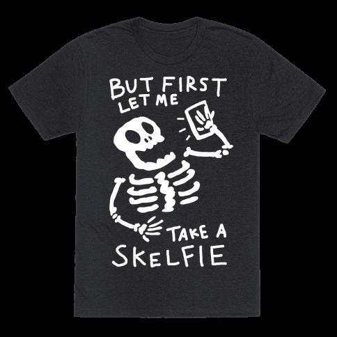 But First Let Me Take A Skelfie Skeleton Mens T-Shirt