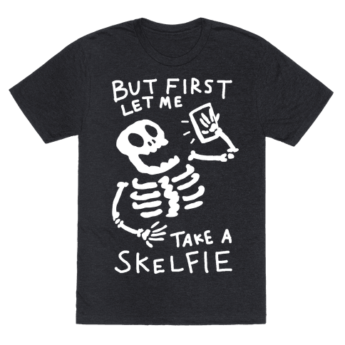But First Let Me Take A Skelfie Skeleton Mens T-Shirt