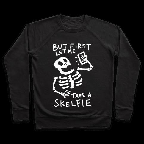 But First Let Me Take A Skelfie Skeleton Pullover