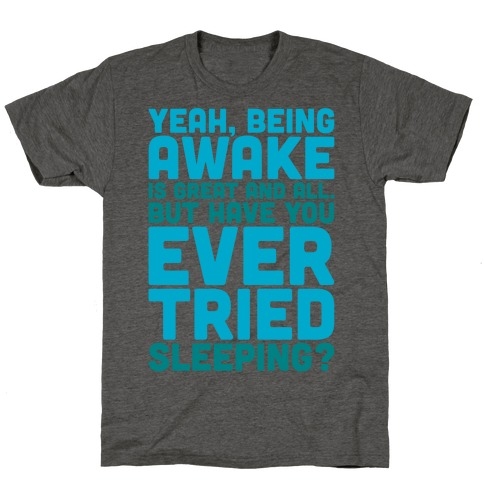 Have You Ever Tried Sleeping T-Shirt
