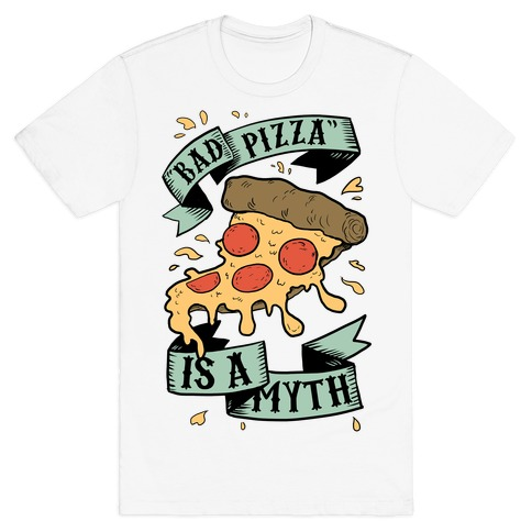 Bad Pizza Is a Myth T-Shirt