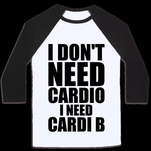 I Don't Need Cardio I Need Cardi B Parody Baseball Tee