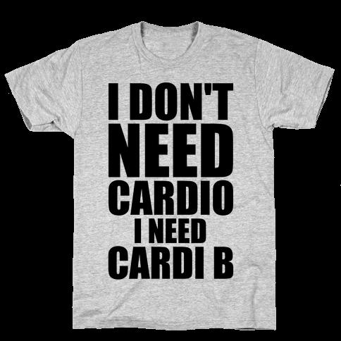 I Don't Need Cardio I Need Cardi B Parody Mens T-Shirt