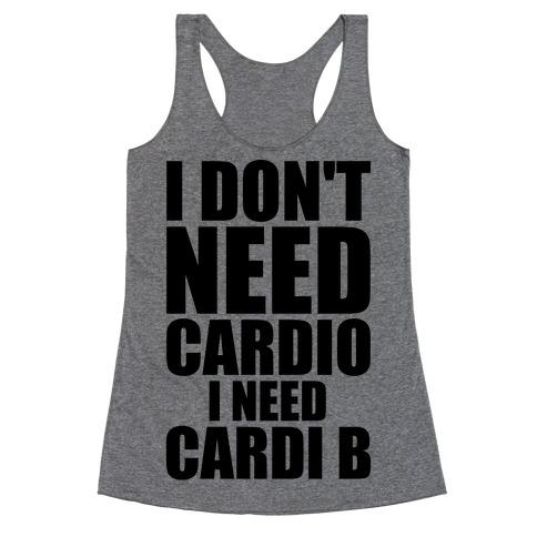 I Don't Need Cardio I Need Cardi B Parody Racerback Tank Top