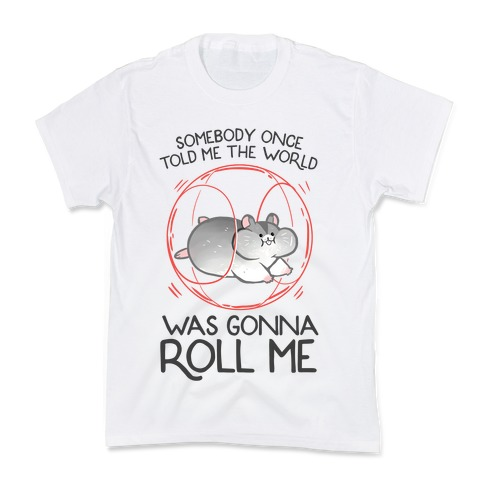 Somebody Once Told Me The World Was Gonna Roll Me Kids T-Shirt