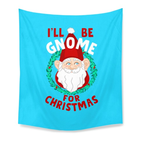 I'll Be Gnome for Christmas Tapestry