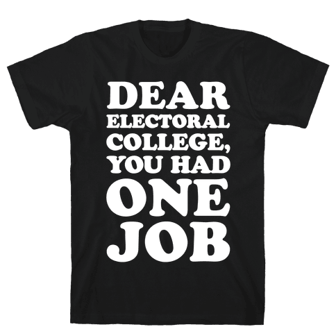 Electoral College You Had One Job White Print Mens T-Shirt
