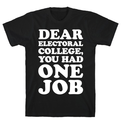 Electoral College You Had One Job White Print T-Shirt