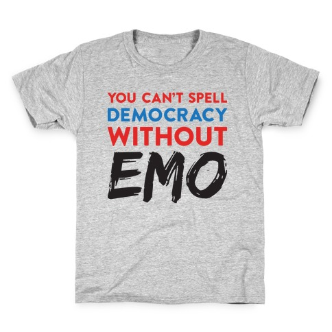 You Can't Spell Democracy Without Emo Kids T-Shirt