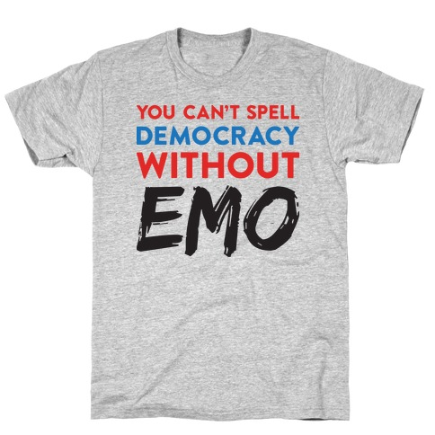 You Can't Spell Democracy Without Emo T-Shirt